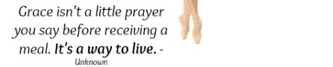 Quote by unknown - Grace isn't a little prayer you say before receiving a meal. It's a way to live.