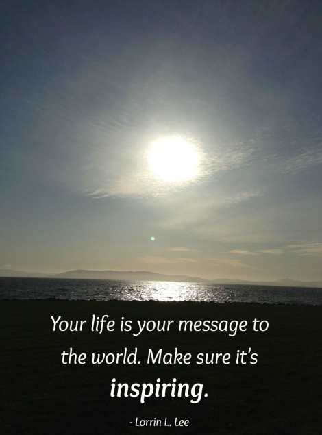 Image with quote by Lorrin L. Lee - Your life is your message to the world. Make sure it's inspiring.