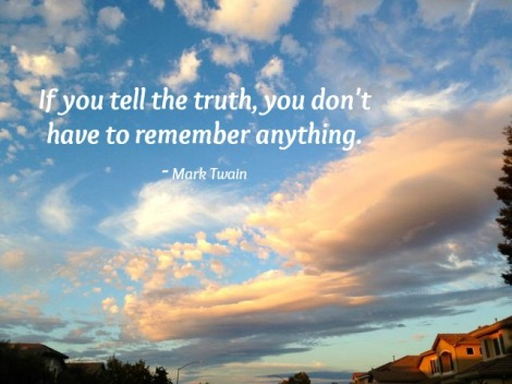 Quote by Mark Twain - If you tell the truth, you don't have to remember anything.