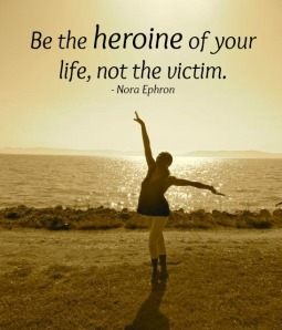 Image with quote by Nora Ephron - Be the heroine of your life, not the victim