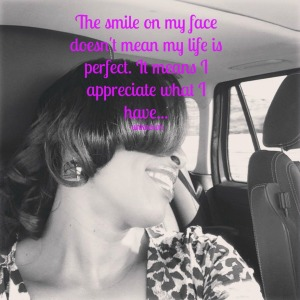 Quote by unknown - The smile on my face does not mean my life is perfect, it means I appreciate what I have