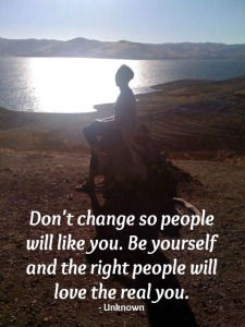 Image with quote - Don't change so people will like you. Be yourself and the right people will love the real you.