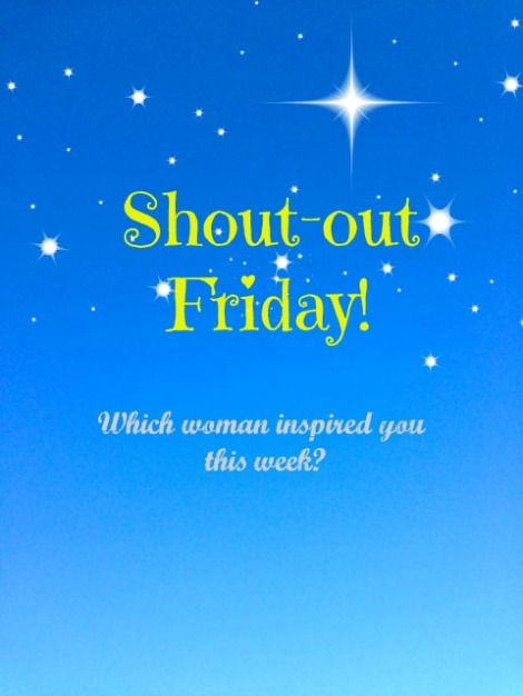 "Image that says ""Shout out Friday. Which woman inspired you this week?"""
