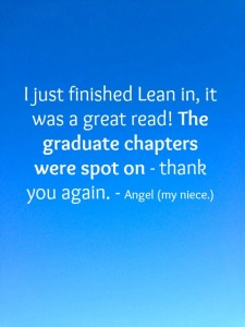 Image with quote from my niece - I just finished lean in, it was such a great read! The graduate chapters were spot on - thank you again.