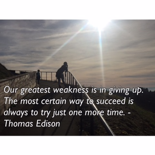 "Image with quote that says ""Our greatest weakness is in giving up. The most certain way to succeed is always to try just one more time. - Thomas Edison."